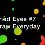 FRied Eyes 7, Draw everyday